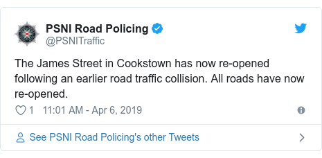 Twitter post by @PSNITraffic: The James Street in Cookstown has now re-opened following an earlier road traffic collision. All roads have now re-opened.