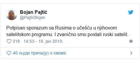 Twitter post by @PajticBojan: Potpisan sporazum sa Rusima o učešću u njihovom satelitskom programu. I zvanično smo postali ruski satelit.