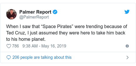 """Twitter post by @PalmerReport: When I saw that """"Space Pirates"""" were trending because of Ted Cruz, I just assumed they were here to take him back to his home planet."""