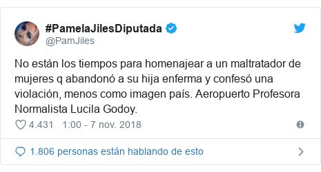 Publicación de Twitter por @PamJiles: No están los tiempos para homenajear a un maltratador de mujeres q abandonó a su hija enferma y confesó una violación, menos como imagen país. Aeropuerto Profesora Normalista Lucila Godoy.