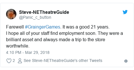 Twitter post by @Panic_c_button: Farewell #GraingerGames. It was a good 21 years.I hope all of your staff find employment soon. They were a brilliant asset and always made a trip to the store worthwhile.