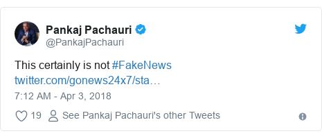 Twitter post by @PankajPachauri: This certainly is not #FakeNews