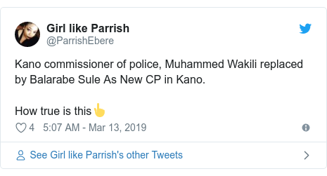 Twitter wallafa daga @ParrishEbere: Kano commissioner of police, Muhammed Wakili replaced by Balarabe Sule As New CP in Kano. How true is this👆