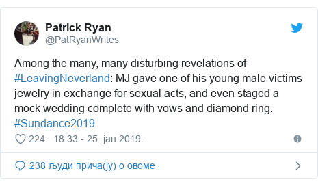 Twitter post by @PatRyanWrites: Among the many, many disturbing revelations of #LeavingNeverland  MJ gave one of his young male victims jewelry in exchange for sexual acts, and even staged a mock wedding complete with vows and diamond ring. #Sundance2019
