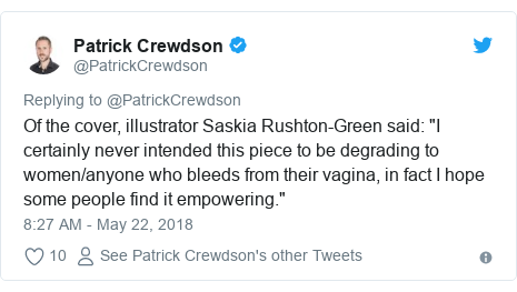 "Twitter post by @PatrickCrewdson: Of the cover, illustrator Saskia Rushton-Green said  ""I certainly never intended this piece to be degrading to women/anyone who bleeds from their vagina, in fact I hope some people find it empowering."""