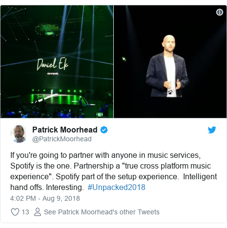 "Twitter post by @PatrickMoorhead: If you're going to partner with anyone in music services, Spotify is the one. Partnership a ""true cross platform music experience"". Spotify part of the setup experience.  Intelligent hand offs. Interesting.  #Unpacked2018"