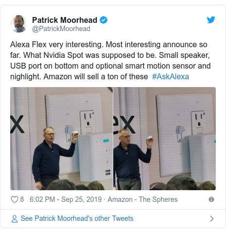 Twitter post by @PatrickMoorhead: Alexa Flex very interesting. Most interesting announce so far. What Nvidia Spot was supposed to be. Small speaker, USB port on bottom and optional smart motion sensor and nighlight. Amazon will sell a ton of these  #AskAlexa