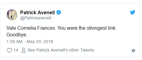 Twitter post by @Patrickavenell: Vale Cornelia Frances. You were the strongest link. Goodbye.