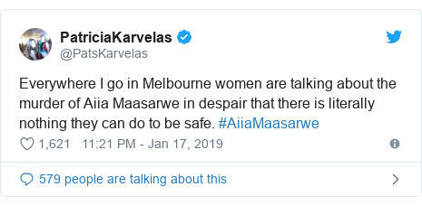Twitter post by @PatsKarvelas: Everywhere I go in Melbourne women are talking about the murder of Aiia Maasarwe in despair that there is literally nothing they can do to be safe. #AiiaMaasarwe