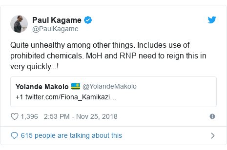Twitter ubutumwa bwa @PaulKagame: Quite unhealthy among other things. Includes use of prohibited chemicals. MoH and RNP need to reign this in very quickly...!