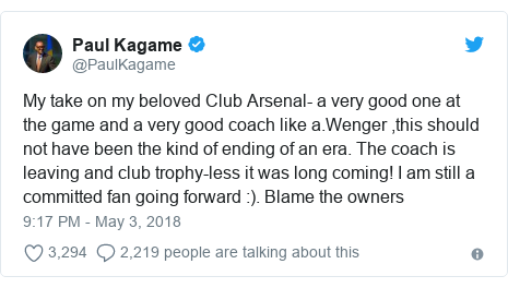 Twitter wallafa daga @PaulKagame: My take on my beloved Club Arsenal- a very good one at the game and a very good coach like a.Wenger ,this should not have been the kind of ending of an era. The coach is leaving and club trophy-less it was long coming! I am still a committed fan going forward  ). Blame the owners