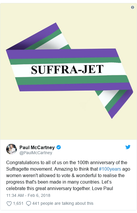 Twitter post by @PaulMcCartney: Congratulations to all of us on the 100th anniversary of the Suffragette movement. Amazing to think that #100years ago women weren't allowed to vote & wonderful to realise the progress that's been made in many countries. Let's celebrate this great anniversary together. Love Paul