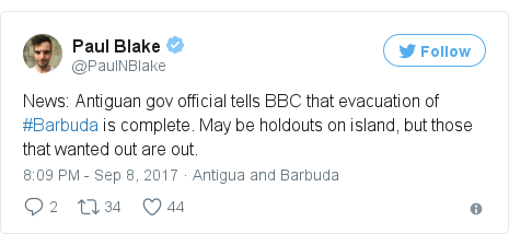 Twitter post by @PaulNBlake: News  Antiguan gov official tells BBC that evacuation of #Barbuda is complete. May be holdouts on island, but those that wanted out are out.