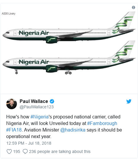 Twitter post by @PaulWallace123: How's how #Nigeria's proposed national carrier, called Nigeria Air, will look Unveiled today at #Farnborough #FIA18. Aviation Minister @hadisirika says it should be operational next year.