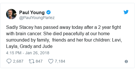 Twitter post by @PaulYoungParlez: Sadly Stacey has passed away today after a 2 year fight with brain cancer. She died peacefully at our home surrounded by family,  friends and her four children  Levi, Layla, Grady and Jude