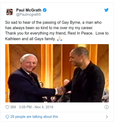 Twitter post by @Paulmcgrath5: So sad to hear of the passing of Gay Byrne, a man who has always been so kind to me over my my career. Thank you for everything my friend, Rest In Peace.  Love to Kathleen and all Gays family. 🙏🏻
