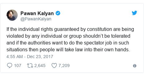 Twitter post by @PawanKalyan: If the individual rights guaranteed by constitution are being violated by any individual or group shouldn't be tolerated and if the authorities want to do the spectator job in such situations then people will take law into their own hands.
