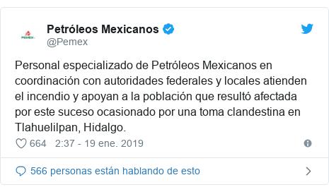 Publicación de Twitter por @Pemex: Personal especializado de Petróleos Mexicanos en coordinación con autoridades federales y locales atienden el incendio y apoyan a la población que resultó afectada por este suceso ocasionado por una toma clandestina en Tlahuelilpan, Hidalgo.