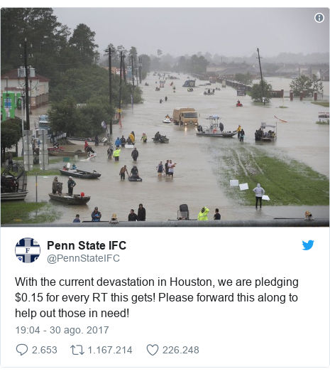 Publicación de Twitter por @PennStateIFC: With the current devastation in Houston, we are pledging $0.15 for every RT this gets! Please forward this along to help out those in need!