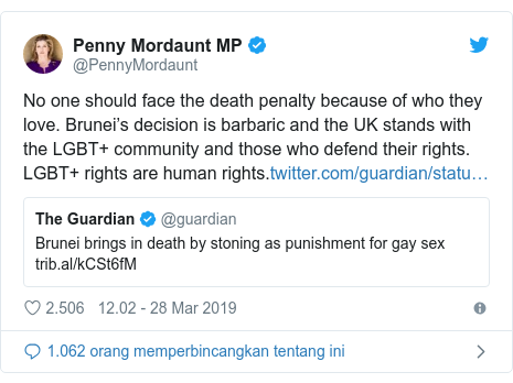 Twitter pesan oleh @PennyMordaunt: No one should face the death penalty because of who they love. Brunei's decision is barbaric and the UK stands with the LGBT+ community and those who defend their rights. LGBT+ rights are human rights.