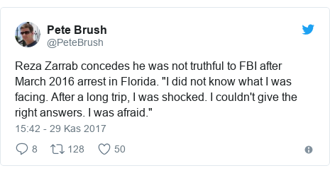 "@PeteBrush tarafından yapılan Twitter paylaşımı: Reza Zarrab concedes he was not truthful to FBI after March 2016 arrest in Florida. ""I did not know what I was facing. After a long trip, I was shocked. I couldn't give the right answers. I was afraid."""