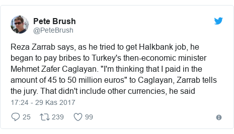 "@PeteBrush tarafından yapılan Twitter paylaşımı: Reza Zarrab says, as he tried to get Halkbank job, he began to pay bribes to Turkey's then-economic minister Mehmet Zafer Caglayan. ""I'm thinking that I paid in the amount of 45 to 50 million euros"" to Caglayan, Zarrab tells the jury. That didn't include other currencies, he said"