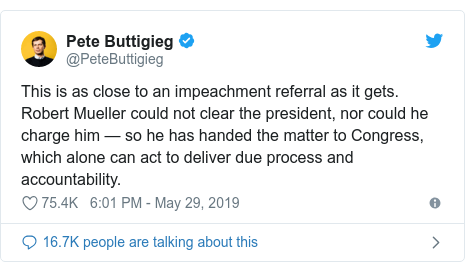 Twitter post by @PeteButtigieg: This is as close to an impeachment referral as it gets. Robert Mueller could not clear the president, nor could he charge him — so he has handed the matter to Congress, which alone can act to deliver due process and accountability.