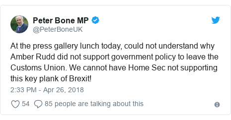 Twitter post by @PeterBoneUK: At the press gallery lunch today, could not understand why Amber Rudd did not support government policy to leave the Customs Union. We cannot have Home Sec not supporting this key plank of Brexit!