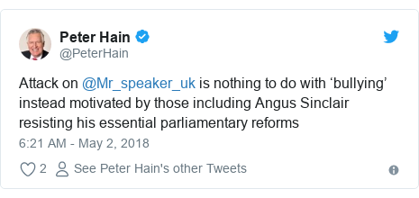Twitter post by @PeterHain: Attack on @Mr_speaker_uk is nothing to do with 'bullying' instead motivated by those including Angus Sinclair  resisting his essential parliamentary reforms