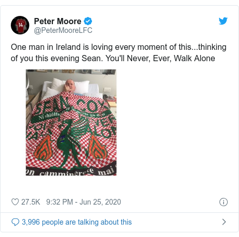 Twitter post by @PeterMooreLFC: One man in Ireland is loving every moment of this...thinking of you this evening Sean. You'll Never, Ever, Walk Alone