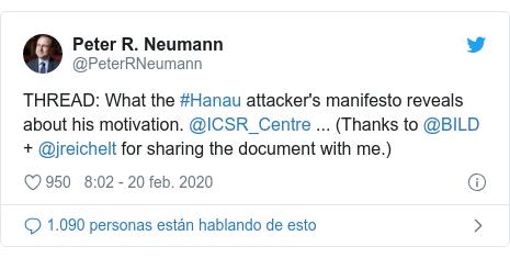 Publicación de Twitter por @PeterRNeumann: THREAD  What the #Hanau attacker's manifesto reveals about his motivation. @ICSR_Centre ... (Thanks to @BILD + @jreichelt for sharing the document with me.)