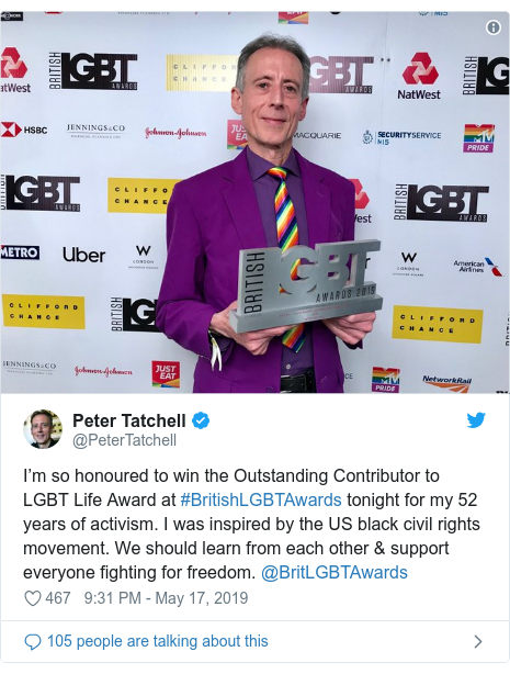 Twitter post by @PeterTatchell: I'm so honoured to win the Outstanding Contributor to LGBT Life Award at #BritishLGBTAwards tonight for my 52 years of activism. I was inspired by the US black civil rights movement. We should learn from each other & support everyone fighting for freedom. @BritLGBTAwards⁩
