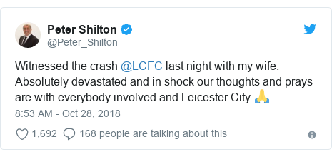 Twitter post by @Peter_Shilton: Witnessed the crash @LCFC last night with my wife. Absolutely devastated and in shock our thoughts and prays are with everybody involved and Leicester City 🙏