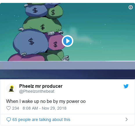 Twitter post by @Pheelzonthebeat: When I wake up no be by my power oo