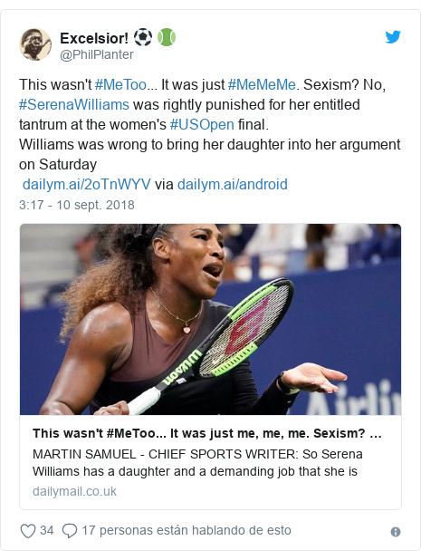 Publicación de Twitter por @PhilPlanter: This wasn't #MeToo... It was just #MeMeMe. Sexism? No, #SerenaWilliams was rightly punished for her entitled tantrum at the women's #USOpen final.Williams was wrong to bring her daughter into her argument on Saturday  via