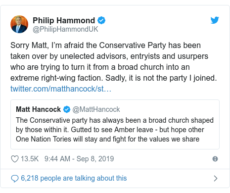 Twitter post by @PhilipHammondUK: Sorry Matt, I'm afraid the Conservative Party has been taken over by unelected advisors, entryists and usurpers who are trying to turn it from a broad church into an extreme right-wing faction. Sadly, it is not the party I joined.