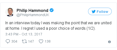 Twitter post by @PhilipHammondUK: In an interview today I was making the point that we are united at home. I regret I used a poor choice of words (1/2).