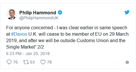 "Twitter post by @PhilipHammondUK: For anyone concerned - I was clear earlier in same speech at #Davos U.K. will cease to be member of EU on 29 March 2019, and after we will be outside Customs Union and the Single Market"" 2/2"