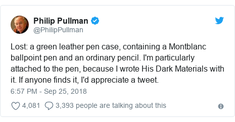 Twitter post by @PhilipPullman: Lost  a green leather pen case, containing a Montblanc ballpoint pen and an ordinary pencil. I'm particularly attached to the pen, because I wrote His Dark Materials with it. If anyone finds it, I'd appreciate a tweet.