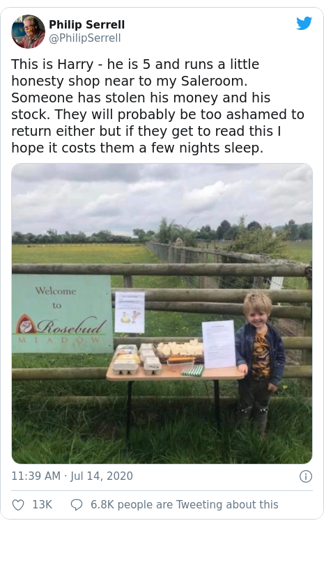 Twitter post by @PhilipSerrell: This is Harry - he is 5 and runs a little honesty shop near to my Saleroom. Someone has stolen his money and his stock. They will probably be too ashamed to return either but if they get to read this I hope it costs them a few nights sleep.