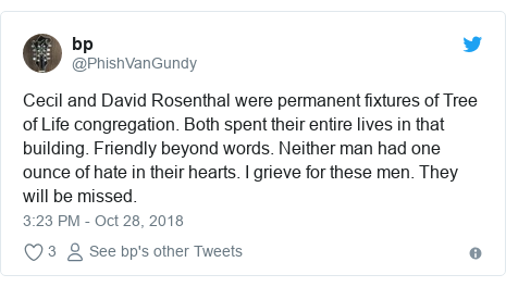 Twitter post by @PhishVanGundy: Cecil and David Rosenthal were permanent fixtures of Tree of Life congregation. Both spent their entire lives in that building. Friendly beyond words. Neither man had one ounce of hate in their hearts. I grieve for these men. They will be missed.