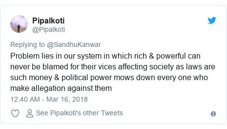 Twitter post by @Pipalkoti: Problem lies in our system in which rich & powerful can never be blamed for their vices affecting society as laws are such money & political power mows down every one who make allegation against them