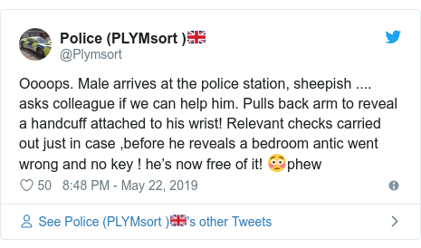 Twitter post by @Plymsort: Oooops. Male arrives at the police station, sheepish .... asks colleague if we can help him. Pulls back arm to reveal a handcuff attached to his wrist! Relevant checks carried out just in case ,before he reveals a bedroom antic went wrong and no key ! he's now free of it! 😳phew