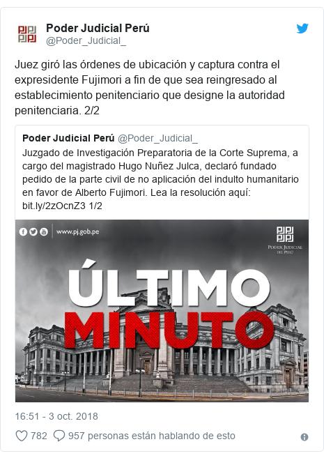 Publicación de Twitter por @Poder_Judicial_: Juez giró las órdenes de ubicación y captura contra el expresidente Fujimori a fin de que sea reingresado al establecimiento penitenciario que designe la autoridad penitenciaria. 2/2