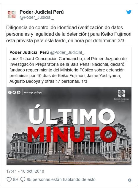 Publicación de Twitter por @Poder_Judicial_: Diligencia de control de identidad (verificación de datos personales y legalidad de la detención) para Keiko Fujimori está prevista para esta tarde, en hora por determinar. 3/3
