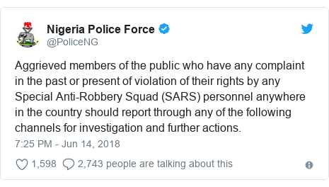 Twitter post by @PoliceNG: Aggrieved members of the public who have any complaint in the past or present of violation of their rights by any Special Anti-Robbery Squad (SARS) personnel anywhere in the country should report through any of the following channels for investigation and further actions.