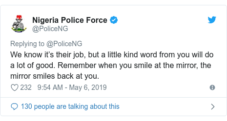 Twitter post by @PoliceNG: We know it's their job, but a little kind word from you will do a lot of good. Remember when you smile at the mirror, the mirror smiles back at you.
