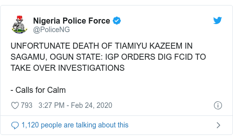 Twitter post by @PoliceNG: UNFORTUNATE DEATH OF TIAMIYU KAZEEM IN SAGAMU, OGUN STATE  IGP ORDERS DIG FCID TO TAKE OVER INVESTIGATIONS- Calls for Calm
