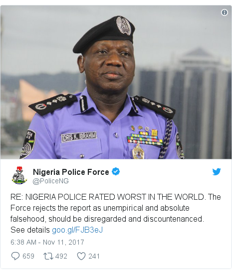 Twitter post by @PoliceNG: RE  NIGERIA POLICE RATED WORST IN THE WORLD. The Force rejects the report as unempirical and absolute falsehood, should be disregarded and discountenanced.See details