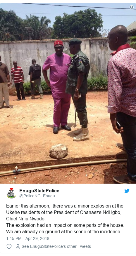 Twitter post by @PoliceNG_Enugu: Earlier this afternoon,  there was a minor explosion at the Ukehe residents of the President of Ohanaeze Ndi Igbo, Chief Nnia Nwodo. The explosion had an impact on some parts of the house. We are already on ground at the scene of the incidence.